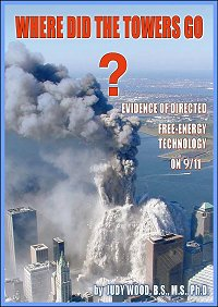 WHERE DID THE TOWERS GO - 2011 book by Engineer Dr Judy Wood, BS, MS, PhD